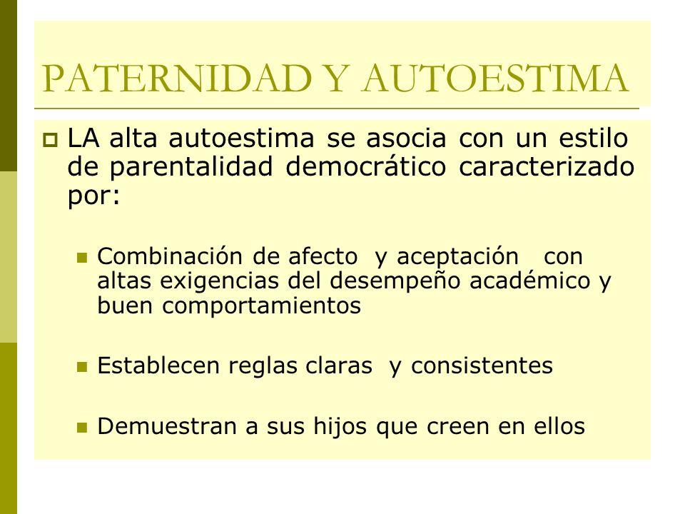 PATERNIDAD Y AUTOESTIMA LA alta autoestima se asocia con un estilo de parentalidad democrático caracterizado por: Combinación de afecto y aceptación c