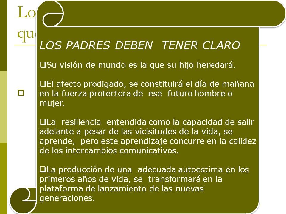 Los padres deben convencerse de que LOS PADRES DEBEN TENER CLARO Su visión de mundo es la que su hijo heredará.