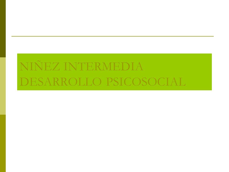 NIÑEZ INTERMEDIA DESARROLLO PSICOSOCIAL