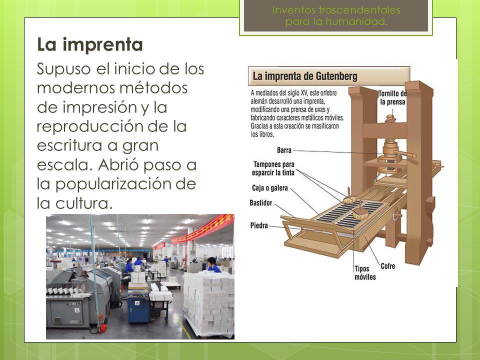 La imprenta Supuso el inicio de los modernos métodos de impresión y la reproducción de la escritura a gran escala. Abrió paso a la popularización de l