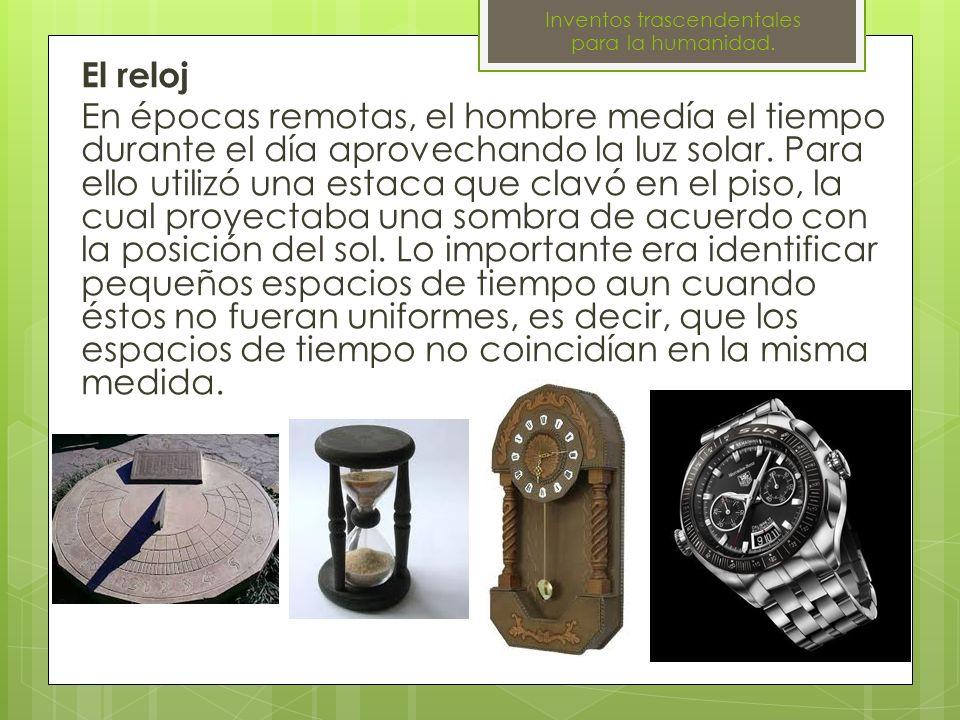 El reloj En épocas remotas, el hombre medía el tiempo durante el día aprovechando la luz solar. Para ello utilizó una estaca que clavó en el piso, la