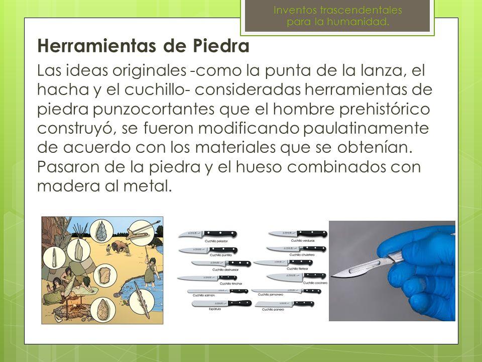 Herramientas de Piedra Las ideas originales -como la punta de la lanza, el hacha y el cuchillo- consideradas herramientas de piedra punzocortantes que