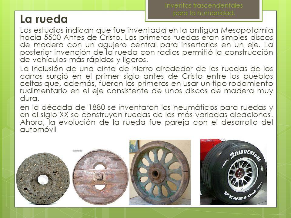 La rueda Los estudios indican que fue inventada en la antigua Mesopotamia hacia 5500 Antes de Cristo. Las primeras ruedas eran simples discos de mader