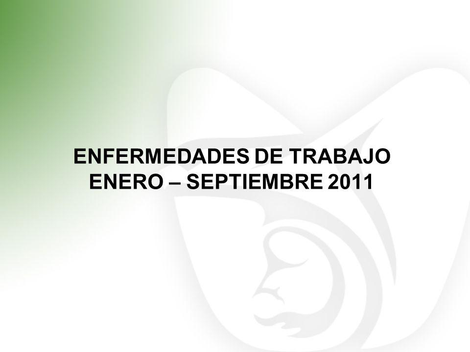 ENFERMEDADES DE TRABAJO ENERO – SEPTIEMBRE 2011