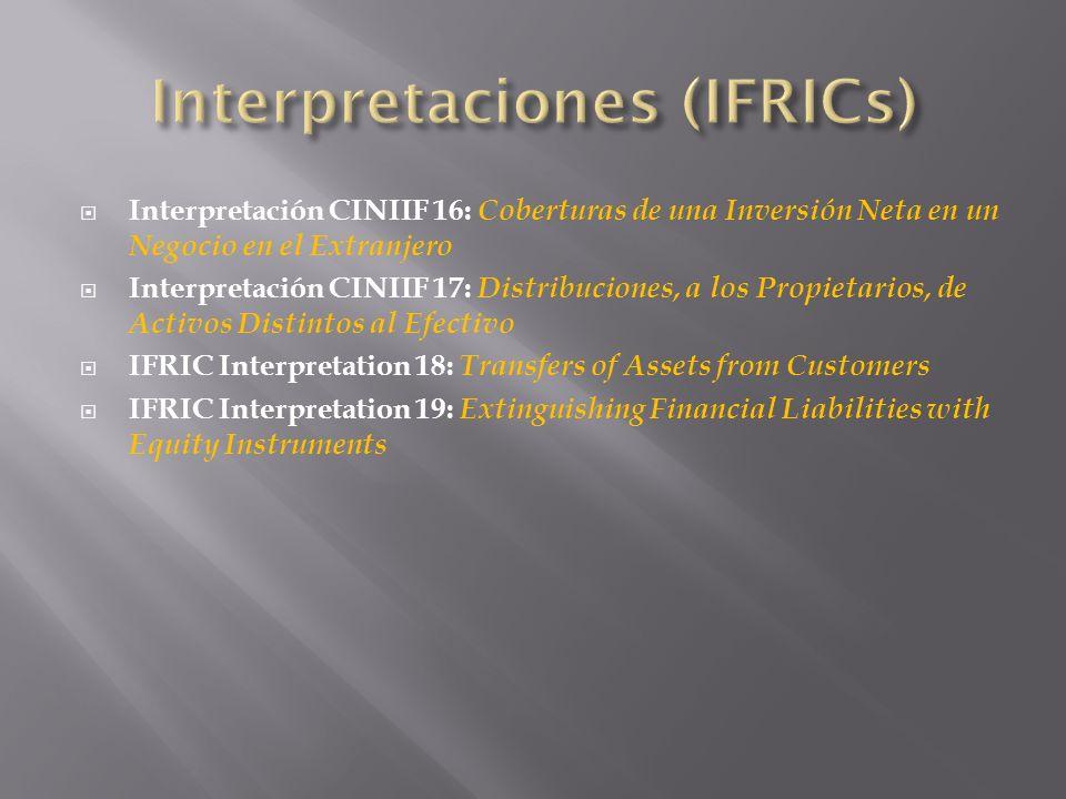 Interpretación CINIIF 16: Coberturas de una Inversión Neta en un Negocio en el Extranjero Interpretación CINIIF 17: Distribuciones, a los Propietarios