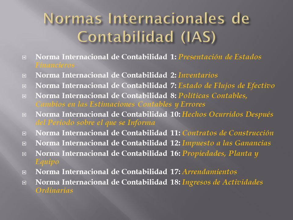 Norma Internacional de Contabilidad 1: Presentación de Estados Financieros Norma Internacional de Contabilidad 2: Inventarios Norma Internacional de C