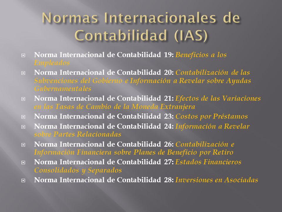 Norma Internacional de Contabilidad 19: Beneficios a los Empleados Norma Internacional de Contabilidad 20: Contabilización de las Subvenciones del Gob