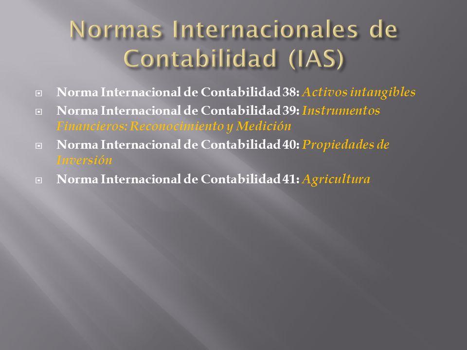 Norma Internacional de Contabilidad 38: Activos intangibles Norma Internacional de Contabilidad 39: Instrumentos Financieros: Reconocimiento y Medició