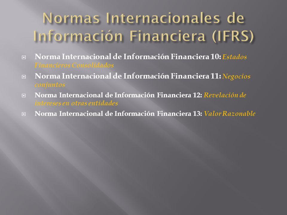 Norma Internacional de Información Financiera 10: Estados Financieros Consolidados Norma Internacional de Información Financiera 11: Negocios conjunto
