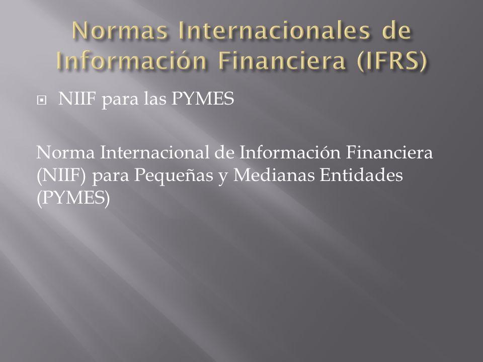 NIIF para las PYMES Norma Internacional de Información Financiera (NIIF) para Pequeñas y Medianas Entidades (PYMES)