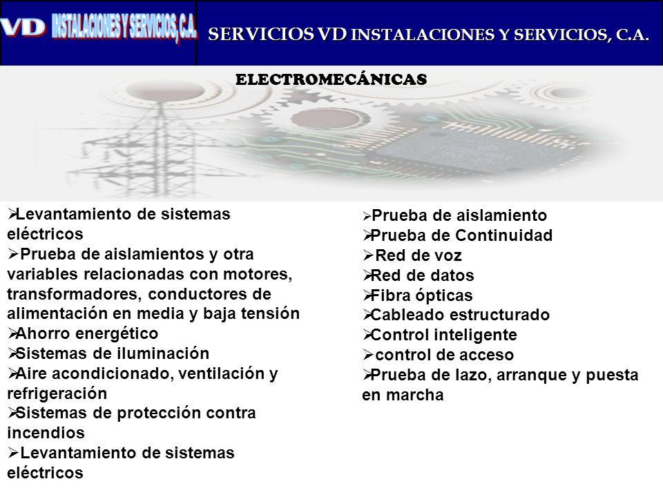 SERVICIOS VD INSTALACIONES Y SERVICIOS, C.A. ELECTROMECÁNICAS Levantamiento de sistemas eléctricos Prueba de aislamientos y otra variables relacionada