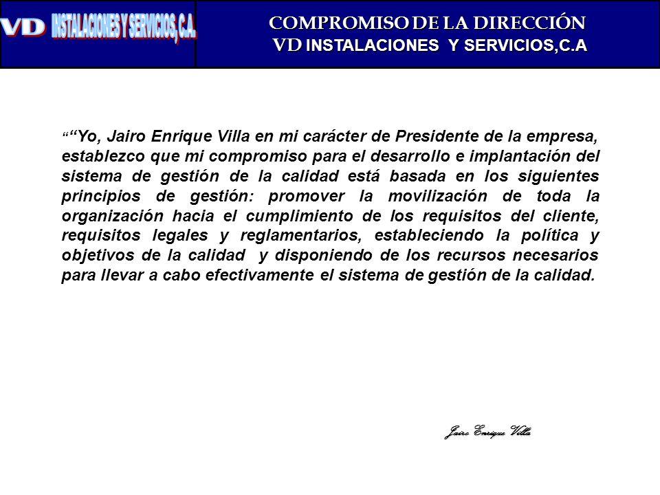 COMPROMISO DE LA DIRECCIÓN VD INSTALACIONES Y SERVICIOS,C.A VD INSTALACIONES Y SERVICIOS,C.A Yo, Jairo Enrique Villa en mi carácter de Presidente de l