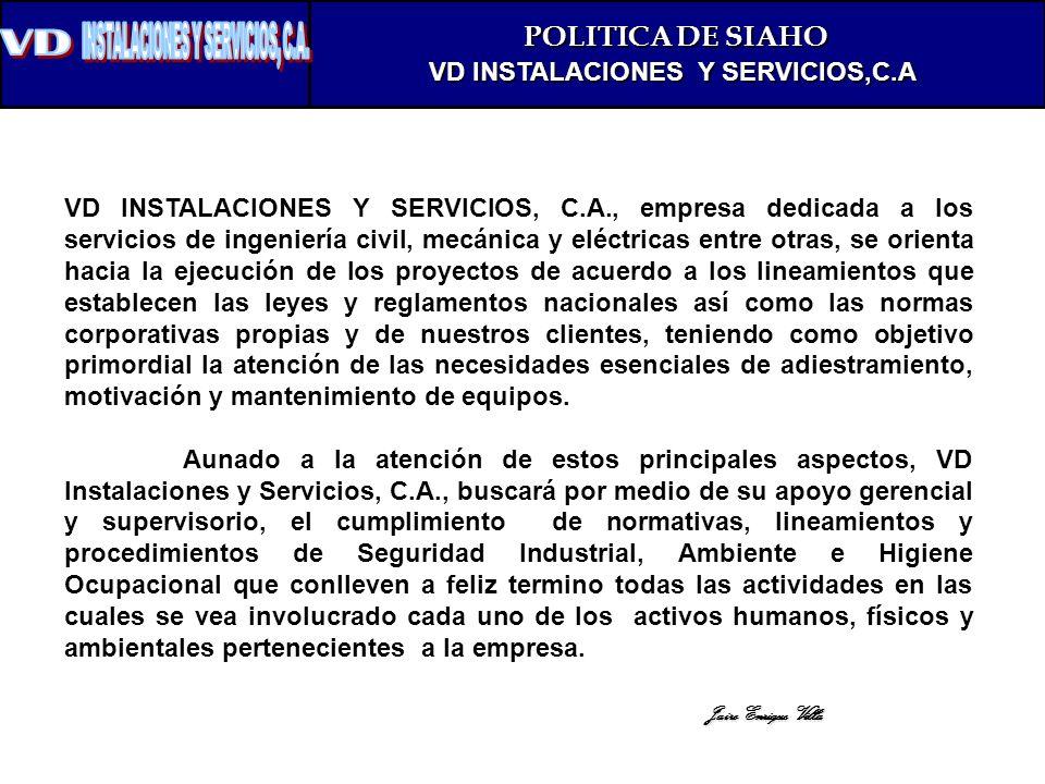 POLITICA DE SIAHO VD INSTALACIONES Y SERVICIOS,C.A VD INSTALACIONES Y SERVICIOS, C.A., empresa dedicada a los servicios de ingeniería civil, mecánica