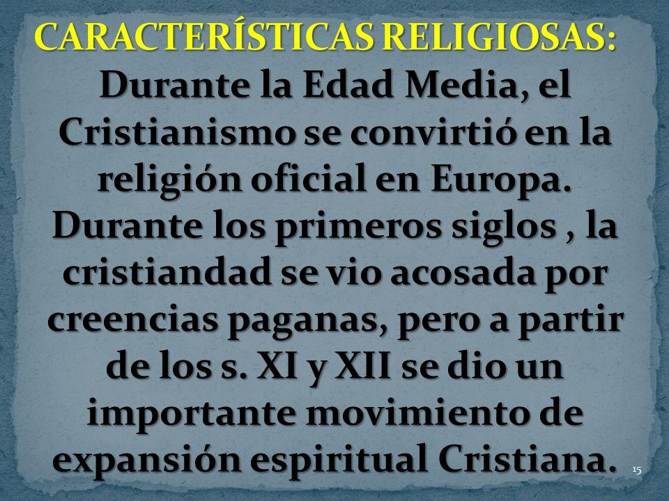 15 Durante la Edad Media, el Cristianismo se convirtió en la religión oficial en Europa. Durante los primeros siglos, la cristiandad se vio acosada po