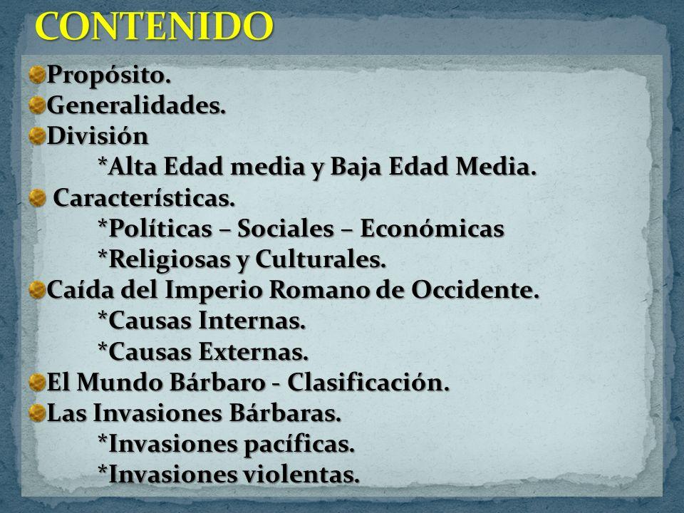 2 Propósito.Generalidades.División *Alta Edad media y Baja Edad Media. Características. Características. *Políticas – Sociales – Económicas *Religiosa