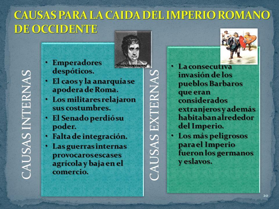 20 CAUSAS INTERNAS Emperadores despóticos.Emperadores despóticos. El caos y la anarquía se apodera de Roma.El caos y la anarquía se apodera de Roma. L