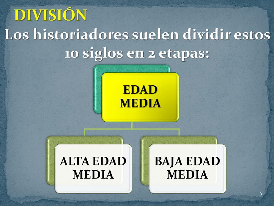 5 Los historiadores suelen dividir estos 10 siglos en 2 etapas: EDAD MEDIA ALTA EDAD MEDIA BAJA EDAD MEDIA