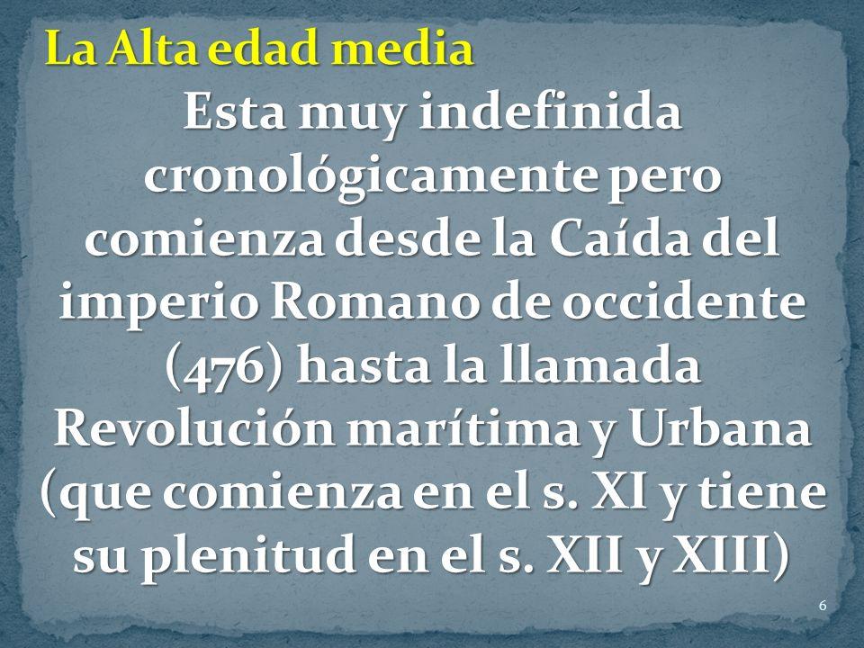 6 Esta muy indefinida cronológicamente pero comienza desde la Caída del imperio Romano de occidente (476) hasta la llamada Revolución marítima y Urbana (que comienza en el s.