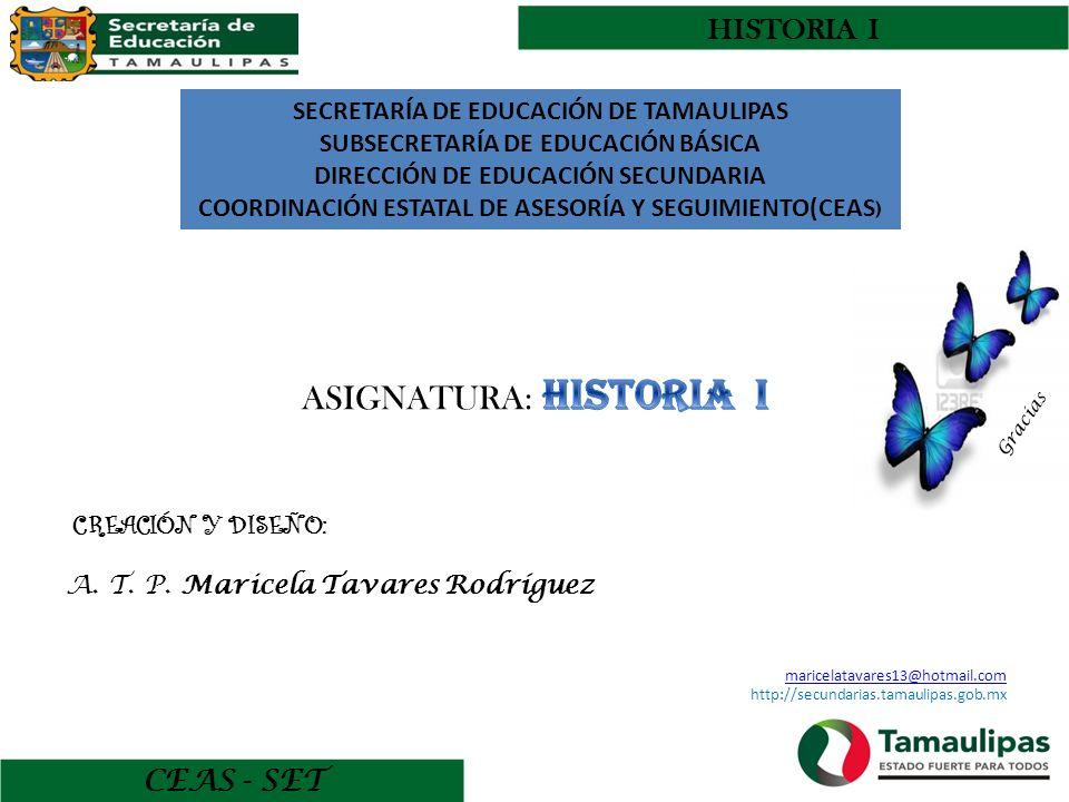 CEAS - SET HISTORIA I SECRETARÍA DE EDUCACIÓN DE TAMAULIPAS SUBSECRETARÍA DE EDUCACIÓN BÁSICA DIRECCIÓN DE EDUCACIÓN SECUNDARIA COORDINACIÓN ESTATAL D