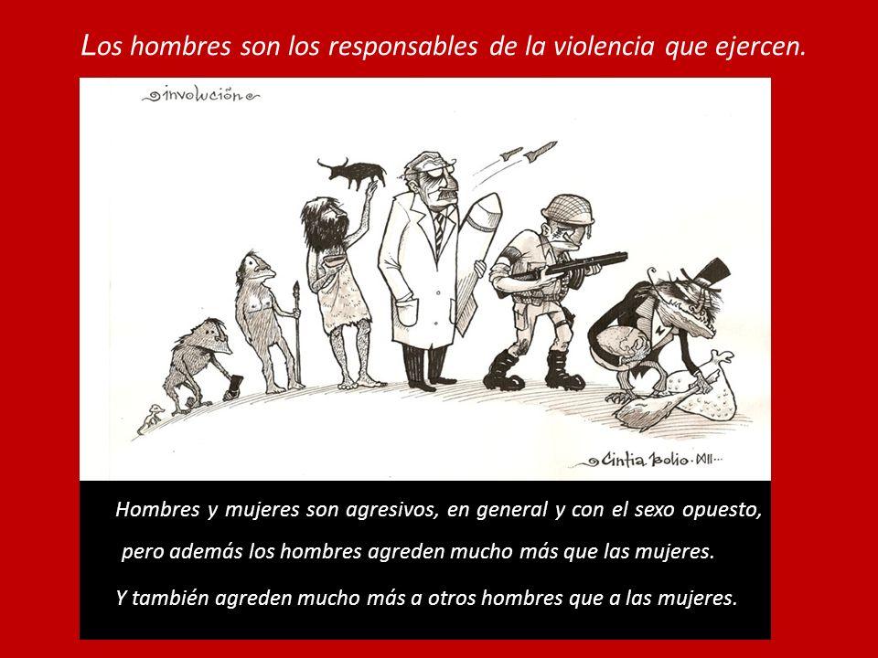 L os hombres son los responsables de la violencia que ejercen.