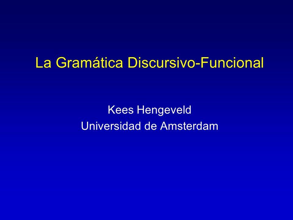 La Gramática Discursivo-Funcional Kees Hengeveld Universidad de Amsterdam