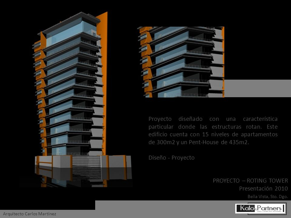 PROYECTO – ROTING TOWER Presentación 2010 Bella Vista, Sto. Dgo. Arquitecto Carlos Martínez Proyecto diseñado con una característica particular donde