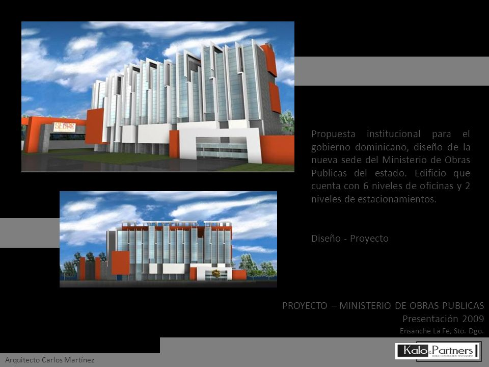 PROYECTO – MINISTERIO DE OBRAS PUBLICAS Presentación 2009 Ensanche La Fe, Sto. Dgo. Arquitecto Carlos Martínez Propuesta institucional para el gobiern