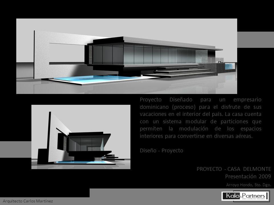 PROYECTO - CASA DELMONTE Presentación 2009 Arroyo Hondo, Sto. Dgo. Arquitecto Carlos Martínez Proyecto Diseñado para un empresario dominicano (proceso