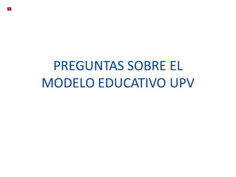 PREGUNTAS SOBRE EL MODELO EDUCATIVO UPV