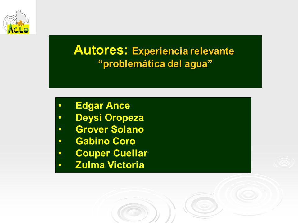 Autores: Experiencia relevante problemática del agua Edgar Ance Deysi Oropeza Grover Solano Gabino Coro Couper Cuellar Zulma Victoria