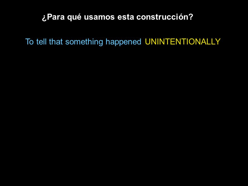 ¿Para qué usamos esta construcción? To tell that something happened UNINTENTIONALLY