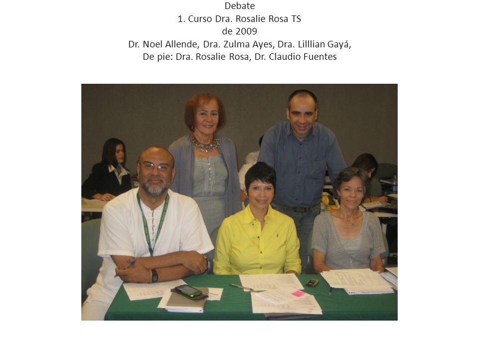 Debate 1.Curso Dra. Rosalie Rosa TS de 2009 Dr. Noel Allende, Dra.
