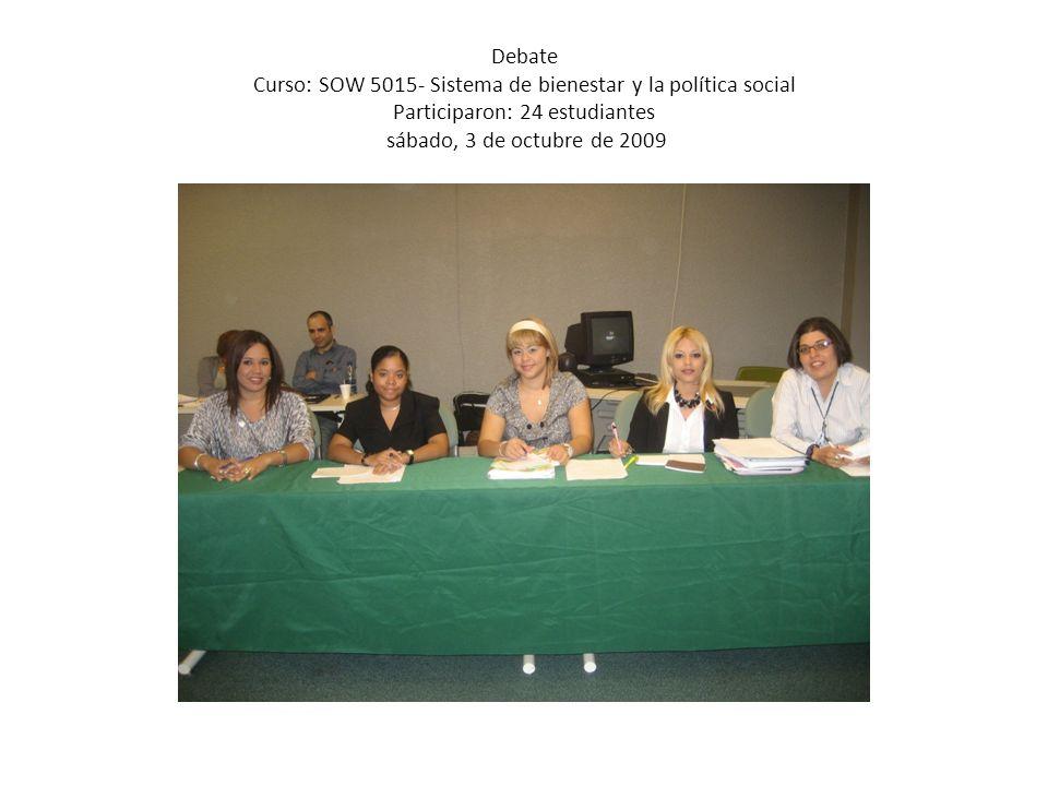 Debate Curso: SOW 5015- Sistema de bienestar y la política social Participaron: 24 estudiantes sábado, 3 de octubre de 2009
