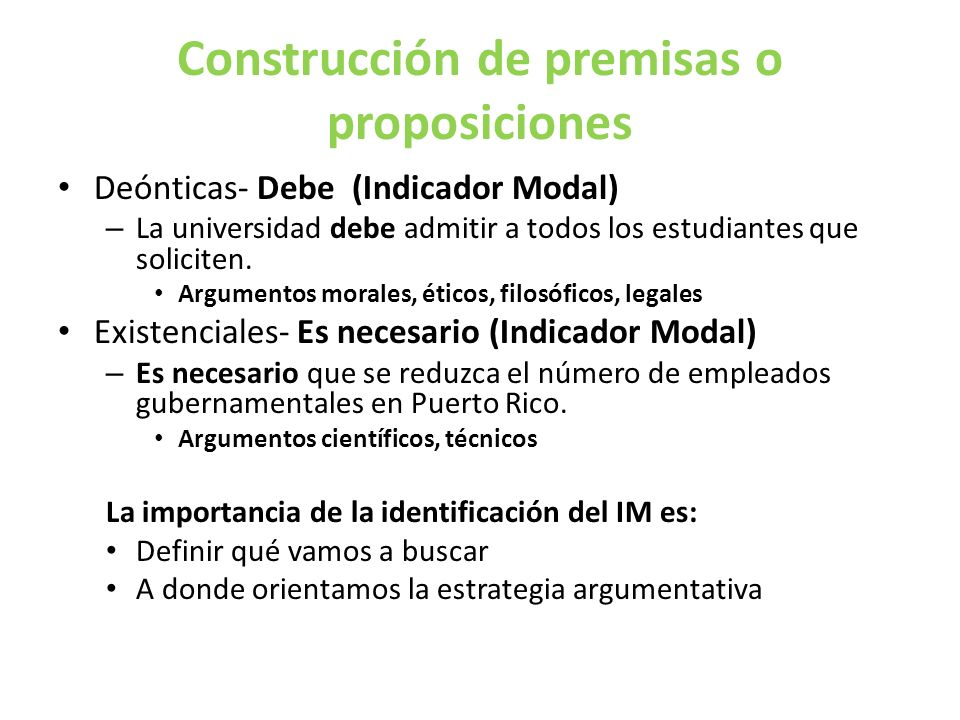 Construcción de premisas o proposiciones Deónticas- Debe (Indicador Modal) – La universidad debe admitir a todos los estudiantes que soliciten.