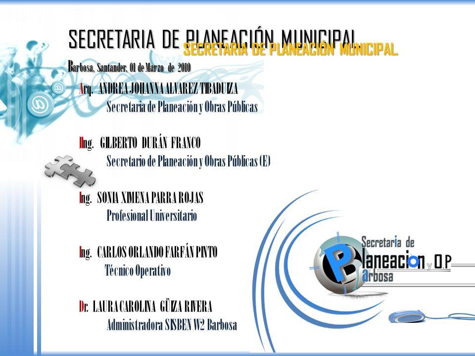 B arbosa, Santander, 01 de Marzo de 2010 SECRETARIA DE PLANEACIÓN MUNICIPAL. Arq. ANDREA JOHANNA ALVAREZ TIBADUIZA Secretaria de Planeación y Obras Pú