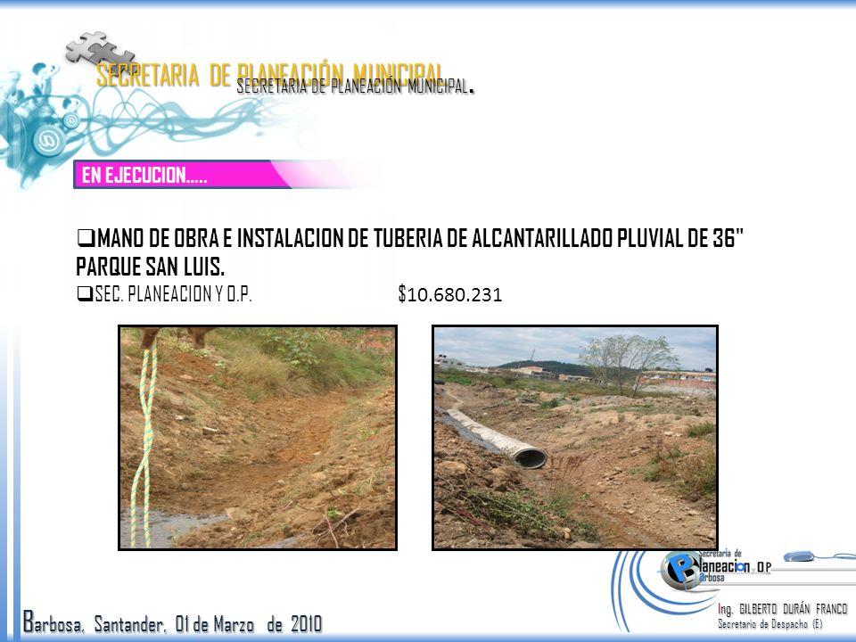 B arbosa, Santander, 01 de Marzo de 2010 EN EJECUCION….. Ing. GILBERTO DURÁN FRANCO Secretario de Despacho (E) SECRETARIA DE PLANEACIÓN MUNICIPAL. MAN