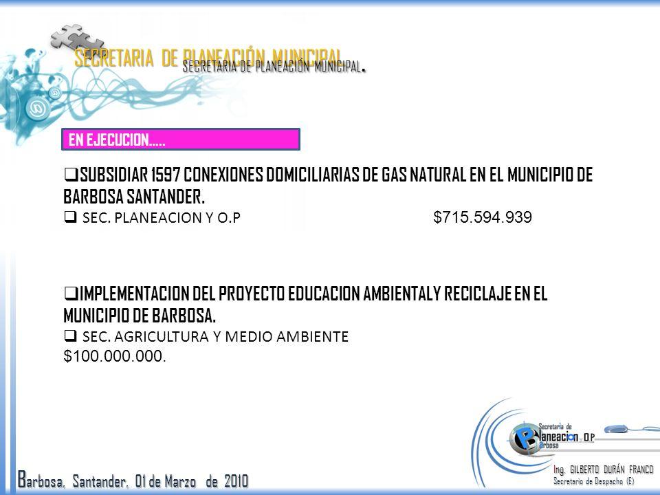 B arbosa, Santander, 01 de Marzo de 2010 Ing. GILBERTO DURÁN FRANCO Secretario de Despacho (E) SECRETARIA DE PLANEACIÓN MUNICIPAL. SUBSIDIAR 1597 CONE