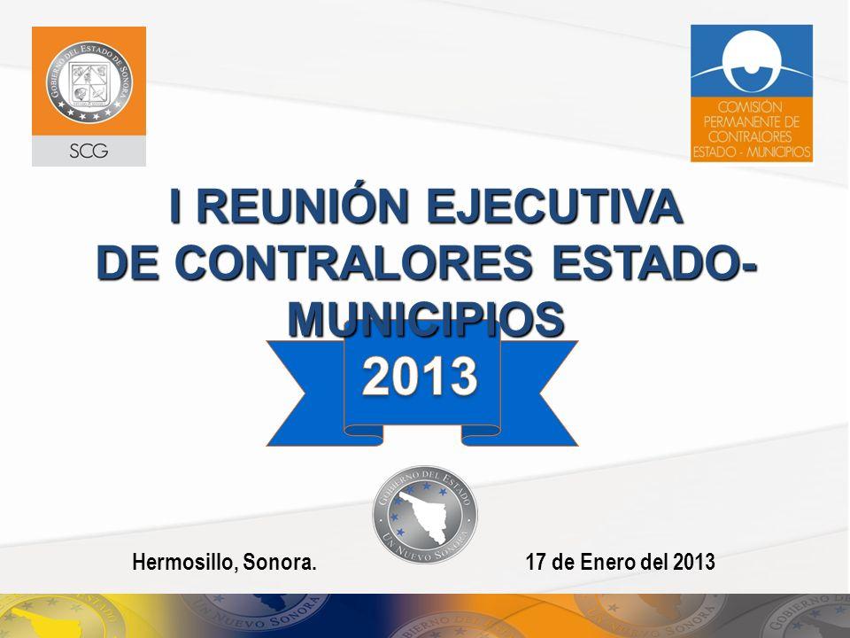 Hermosillo, Sonora.17 de Enero del 2013 I REUNIÓN EJECUTIVA DE CONTRALORES ESTADO- MUNICIPIOS