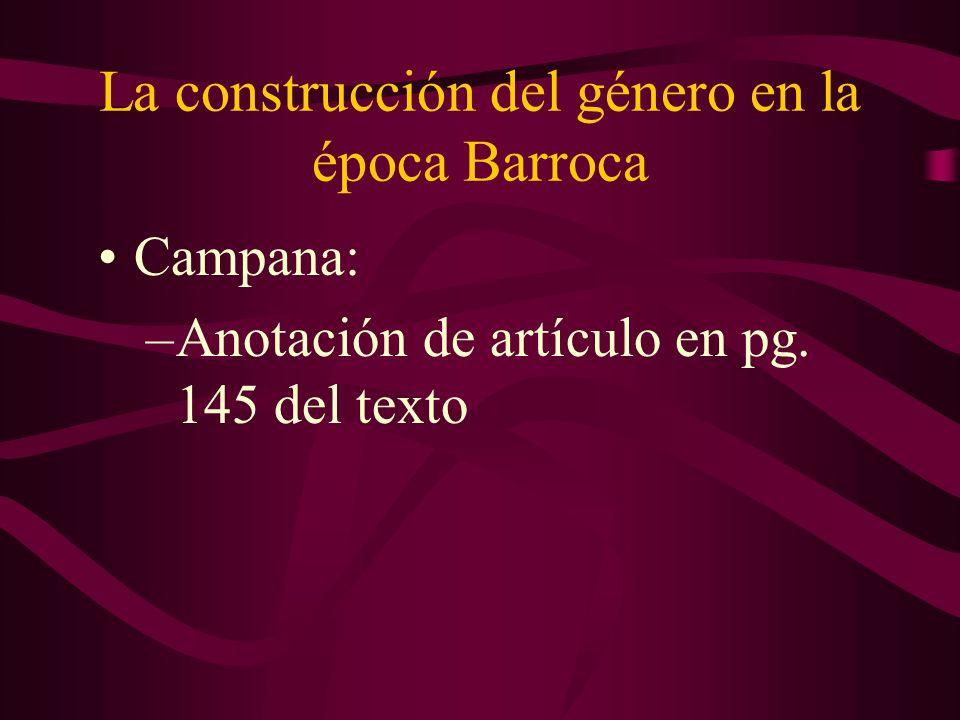 La construcción del género en la época Barroca Campana: –Anotación de artículo en pg. 145 del texto