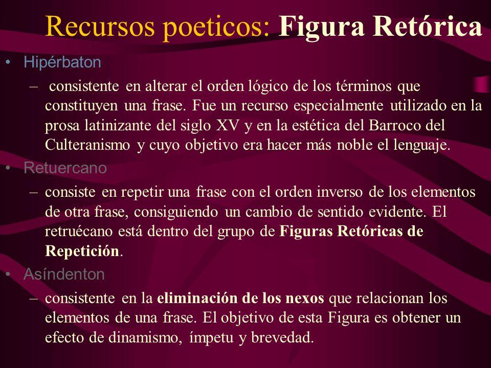 Recursos poeticos: Figura Retórica Hipérbaton – consistente en alterar el orden lógico de los términos que constituyen una frase. Fue un recurso espec