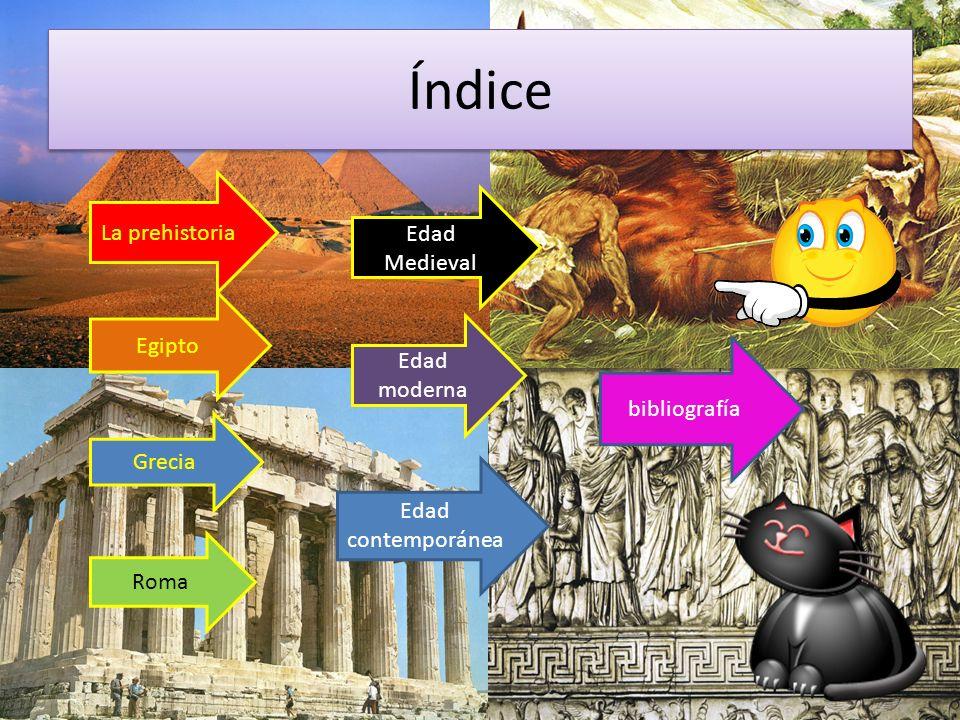 Índice La prehistoria Egipto Grecia Roma Edad Medieval Edad moderna Edad contemporánea bibliografía