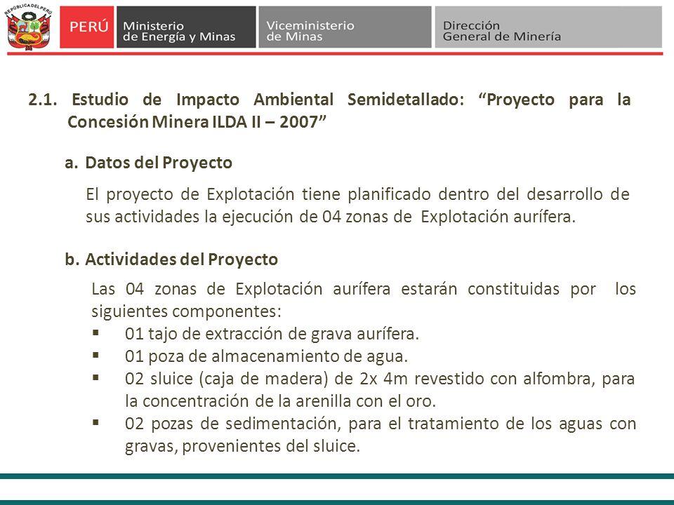 2.1. Estudio de Impacto Ambiental Semidetallado: Proyecto para la Concesión Minera ILDA II – 2007 a.Datos del Proyecto El proyecto de Explotación tien