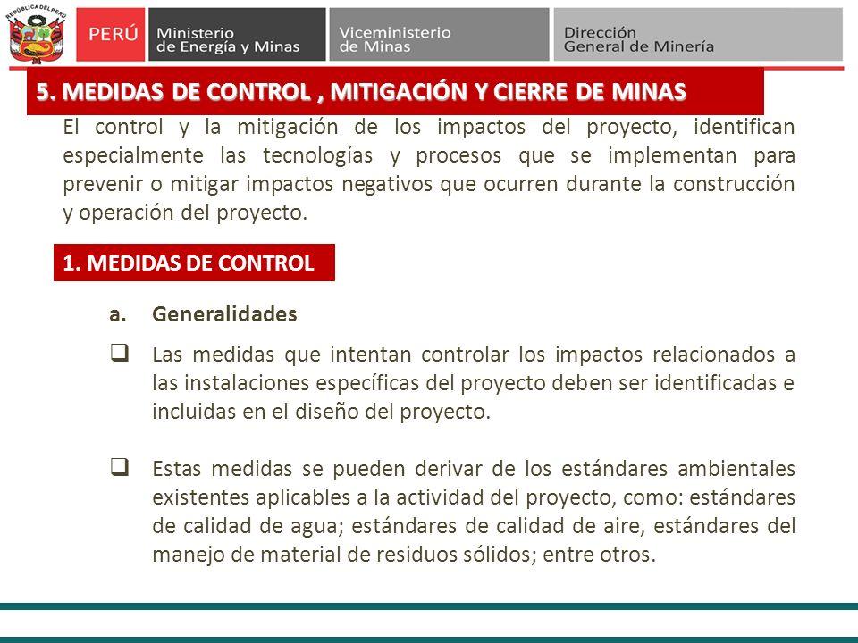 5. MEDIDAS DE CONTROL, MITIGACIÓN Y CIERRE DE MINAS El control y la mitigación de los impactos del proyecto, identifican especialmente las tecnologías