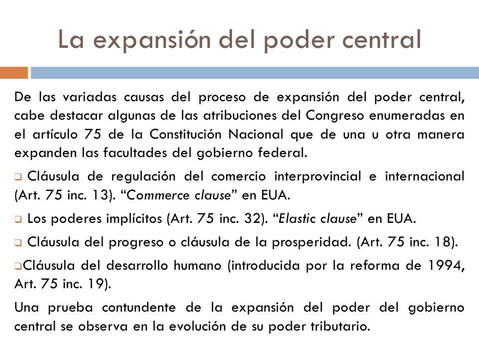 De las variadas causas del proceso de expansión del poder central, cabe destacar algunas de las atribuciones del Congreso enumeradas en el artículo 75
