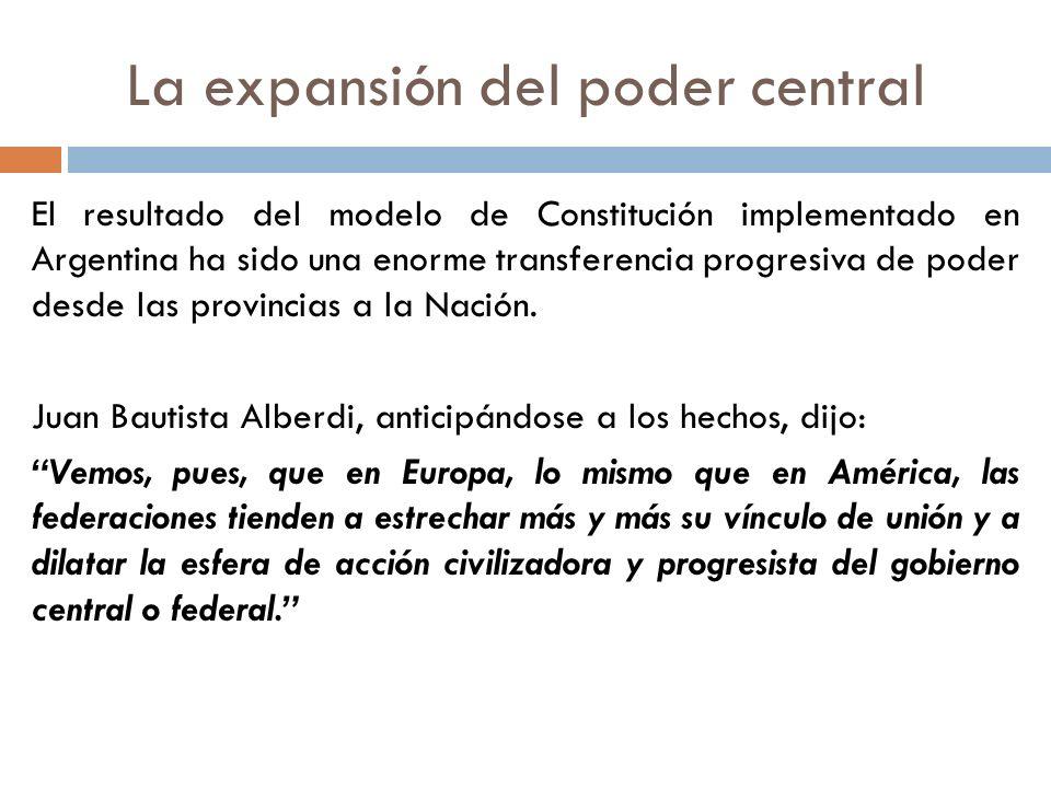 El resultado del modelo de Constitución implementado en Argentina ha sido una enorme transferencia progresiva de poder desde las provincias a la Nació