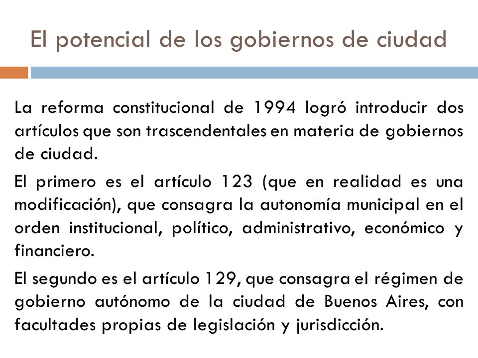 El potencial de los gobiernos de ciudad La reforma constitucional de 1994 logró introducir dos artículos que son trascendentales en materia de gobiern