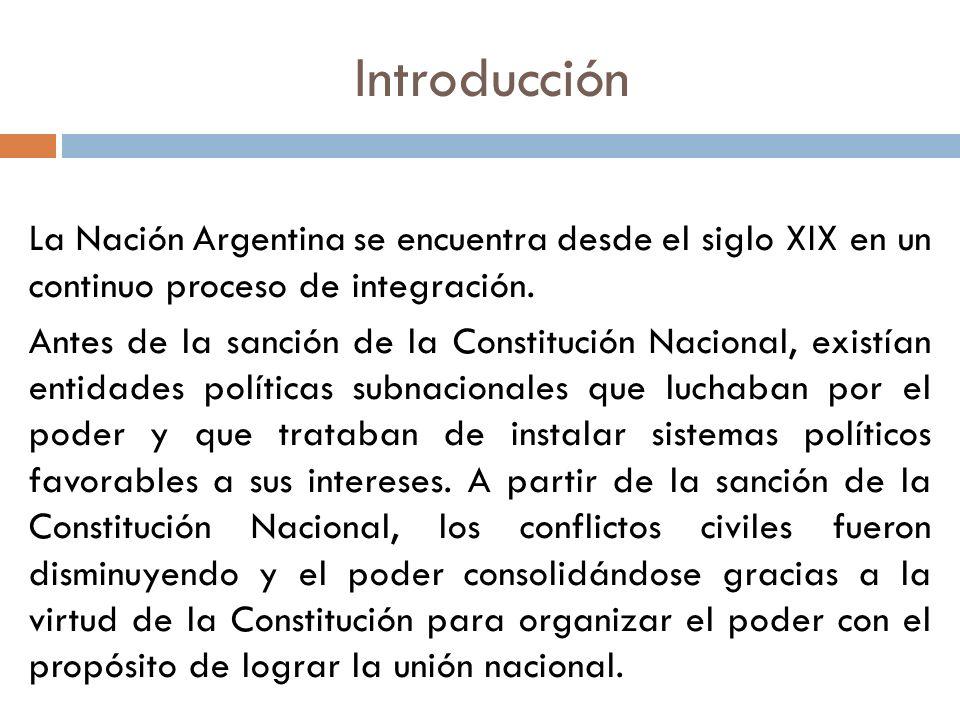 Introducción La Nación Argentina se encuentra desde el siglo XIX en un continuo proceso de integración. Antes de la sanción de la Constitución Naciona