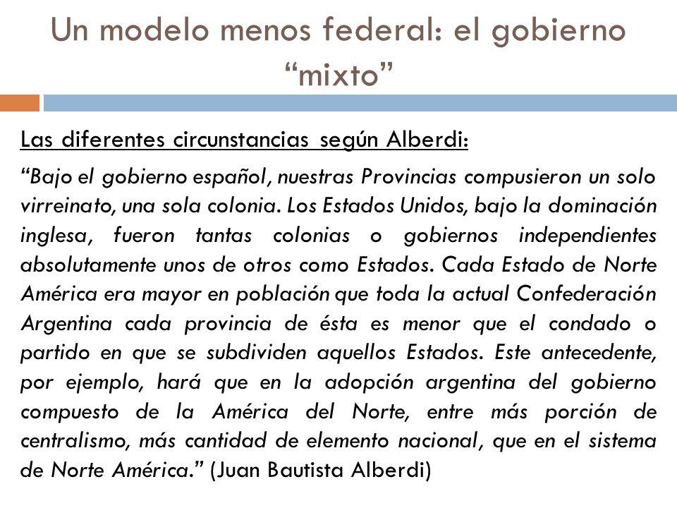 Las diferentes circunstancias según Alberdi: Bajo el gobierno español, nuestras Provincias compusieron un solo virreinato, una sola colonia. Los Estad