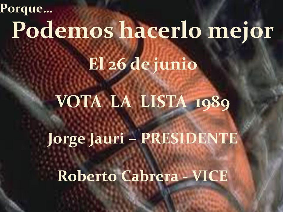 Porque… Podemos hacerlo mejor El 26 de junio VOTA LA LISTA 1989 Jorge Jauri – PRESIDENTE Roberto Cabrera - VICE