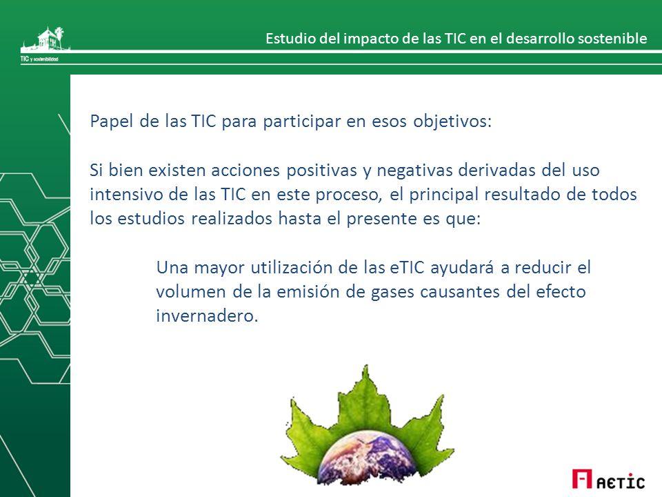 Estudio del impacto de las TIC en el desarrollo sostenible Papel de las TIC para participar en esos objetivos: Si bien existen acciones positivas y ne